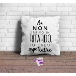 Cuscino 40x40cm - IO NON ARRIVO IN RITARDO